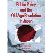 Public Policy and the Old Age Revolution in Japan by Bass; Scott, 9780789000125
