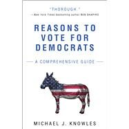 Reasons to Vote for Democrats A Comprehensive Guide by Knowles, Michael J., 9781501180125