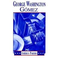 George Washington Gomez: A Mexicotexan Novel by Paredes, Americo, 9781558850125