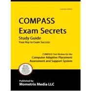 COMPASS Exam Secrets Study Guide : COMPASS Test Review for the Computer Adaptive Placement Assessment and Support System by Compass Exam Secrets, 9781609710125