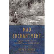 Mad Enchantment Claude Monet and the Painting of the Water Lilies by King, Ross, 9781632860125