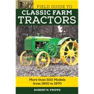 Field Guide to Classic Farm Tractors by Pripps, Robert N.; Sanders, Ralph W.; Morland, Andrew; Nelson, Gary A., 9780760350126
