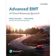 Advanced EMT A Clinical Reasoning Approach by Alexander, Melissa; Belle, Richard, 9780134420127