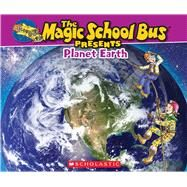 Magic School Bus Presents: Planet Earth A Nonfiction Companion to the Original Magic School Bus Series by Jackson, Tom; Bracken, Carolyn; Bracken, Carolyn, 9780545680127