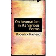 On Heumatism in Its Various Forms by Macleod, Roderick, 9780554730127