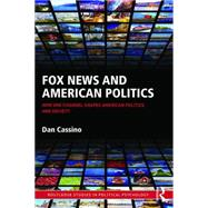 Fox News and American Politics: How One Channel Shapes American Politics and Society by Cassino; Dan, 9781138900127