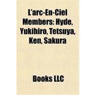 Arc-en-Ciel Members : Hyde, Yukihiro, Tetsuya, Ken, Sakura by , 9781157020127