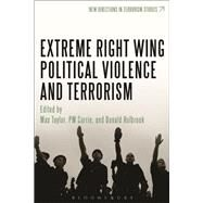 Extreme Right Wing Political Violence and Terrorism by Taylor, Max; Currie, P.M.; Holbrook, Donald, 9781441150127