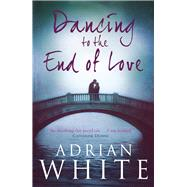Dancing to the End of Love by White, Adrian, 9781785300127