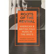 Roots of the Revival: American and British Folk Music in the 1950s by Cohen, Ronald D.; Donaldson, Rachel Clare, 9780252080128