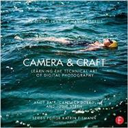 Camera & Craft: Learning the Technical Art of Digital Photography: (The Digital Imaging Masters Series) by Batt; Andy, 9780415810128