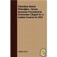 Christian Moral Principles by Gore, Charles, 9781409700128
