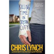 Killing Time in Crystal City by Lynch, Chris, 9781442440128