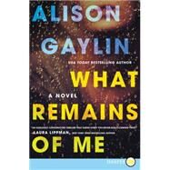 What Remains of Me by Gaylin, Alison, 9780062440129