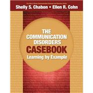 The Communication Disorders Casebook Learning by Example by Chabon, Shelly S.; Cohn, Ellen R., 9780205610129