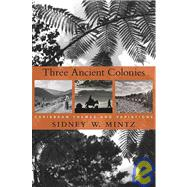 Three Ancient Colonies by Mintz, Sidney Wilfred, 9780674050129