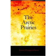 The Arctic Prairies by Seton, Ernest Thompson, 9781426450129
