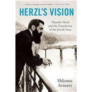 Herzl's Vision Theodor Herzl and the Foundation of the Jewish State by Avineri, Shlomo; Watzman, Haim, 9781629190129