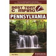 Best Tent Camping: Pennsylvania Your Car-Camping Guide to Scenic Beauty, the Sounds of Nature, and an Escape from Civilization by Willen, Matt, 9781634040129