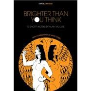 Brighter Than You Think by Moore, Alan; Sobel, Marc, 9781941250129