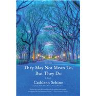 They May Not Mean To, but They Do A Novel by Schine, Cathleen, 9780374280130