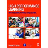 High Performance Learning: How to become a world class school by Eyre; Deborah, 9781138940130