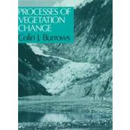 Processes of Vegetation Change by Burrows, Colin James, 9780045800131