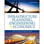 Infrastructure Planning, Engineering and Economics, Second Edition by Goodman, Alvin; Hastak, Makarand, 9780071850131
