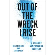Out of the Wreck I Rise by Steinberg, Neil; Bader, Sara, 9780226140131