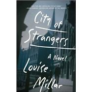 City of Strangers A Novel by Millar, Louise, 9781476760131