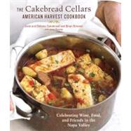 The Cakebread Cellars American Harvest Cookbook: Celebrating Wine, Food, and Friends in the Napa Valley by Cakebread, Dolores; Cakebread, Jack; Streeter, Brian; Fletcher, Janet (CON); Gordon, Marshall, 9781607740131