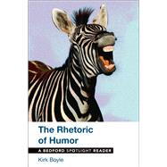 The Rhetoric of Humor A Bedford Spotlight Reader by Boyle, Kirk, 9781319020132