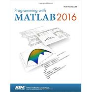Programming with MATLAB 2016 by Huei-Huang Lee, 9781630570132