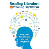 Reading Literature and Writing Argument by James, Missy; Merickel, Alan P.; Loyd, Greg; Perkins, Jenny, 9780134120133