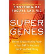 Super Genes by CHOPRA, DEEPAK MDTANZI, RUDOLPH E. PHD, 9780804140133