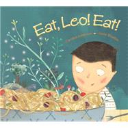 Eat, Leo! Eat! by Adderson, Caroline; Bisaillon, Josee, 9781771380133