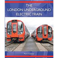 The London Underground Electric Train by Connor, Piers, 9781785000133