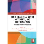 Media Practices, Social Movements, and Performativity: Transdisciplinary Approaches by Foellmer; Susanne, 9781138210134