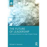 The Future of Leadership: Leveraging Influence in an Age of Hyper-Change by Genovese, Michael A, 9781138830134