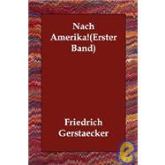 Nach AmerikaErster Band by Gerstaecker, Friedrich, 9781406810134