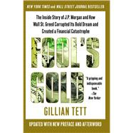 Fool's Gold : The Inside Story of J. P. Morgan and How Wall St. Greed Corrupted Its Bold Dream and Created a Financial Catastrophe by Tett, Gillian, 9781439100134