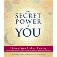 The Secret Power of You: Decode Your Hidden Destiny With Astrology, Tarot, Palmistry, Numerology, and the Enneagram by Lester, Meera, 9781440540134