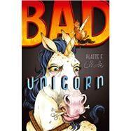 Bad Unicorn by Clark, Platte F., 9781442450134
