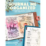 Journal Me Organized The Complete Guide to Practical and Creative Planning by Spooner, Rebecca, 9781640210134