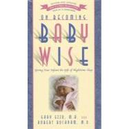 On Becoming Baby Wise by Ezzo, Gary; Buckman, Robert, 9781932740134