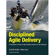 Disciplined Agile Delivery A Practitioner's Guide to Agile Software Delivery in the Enterprise by Ambler, Scott W.; Lines, Mark, 9780132810135
