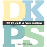 DK Guide to Public Speaking by Ford-Brown, Lisa A.; Dorling Kindersley, DK, 9780205930135