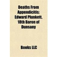 Deaths from Appendicitis : Edward Plunkett, 18th Baron of Dunsany by , 9781156330135