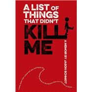 A List of Things That Didn't Kill Me by Schmidt, Jason, 9780374380137