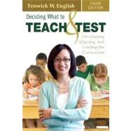 Deciding What to Teach and Test : Developing, Aligning, and Leading the Curriculum by Fenwick W. English, 9781412960137